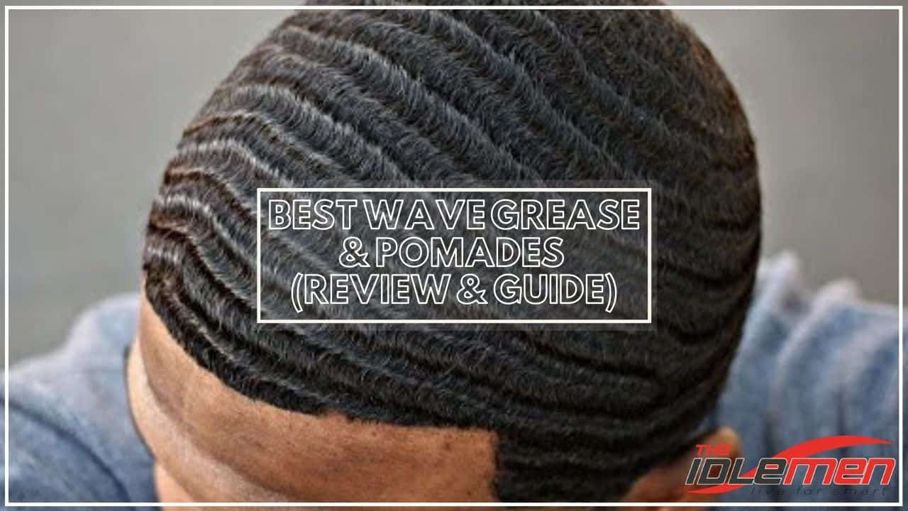 Best Wave Grease and Pomades
