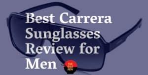 Best Carrera Sunglasses Review for Men