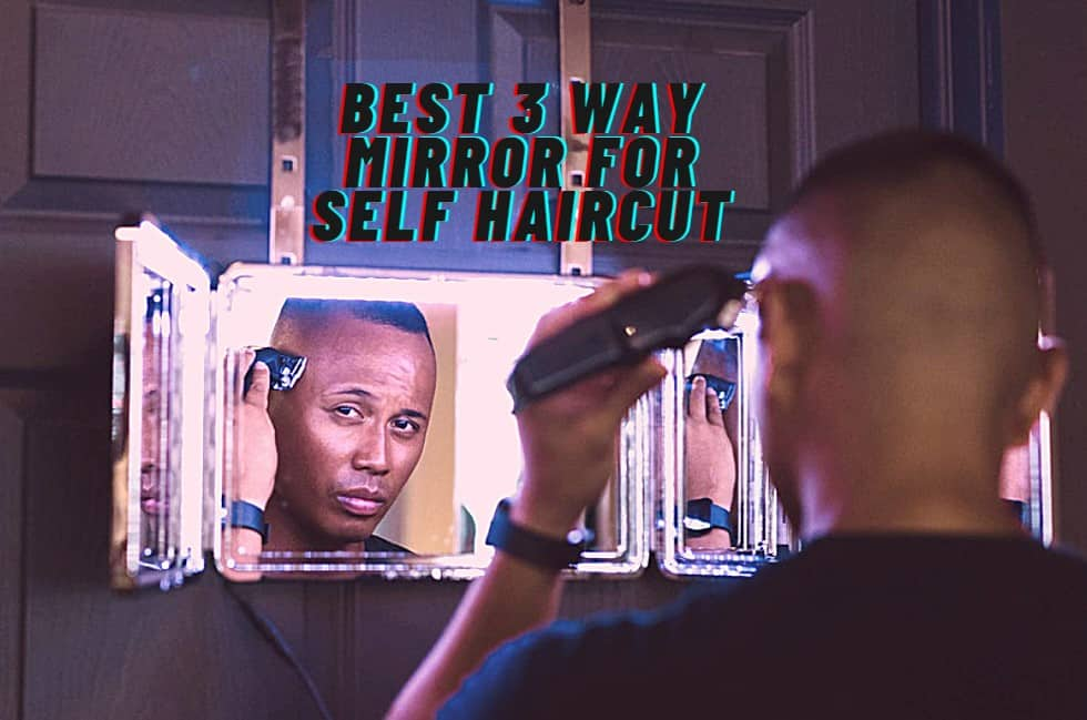 Best 3 Way Mirror For Self Haircut