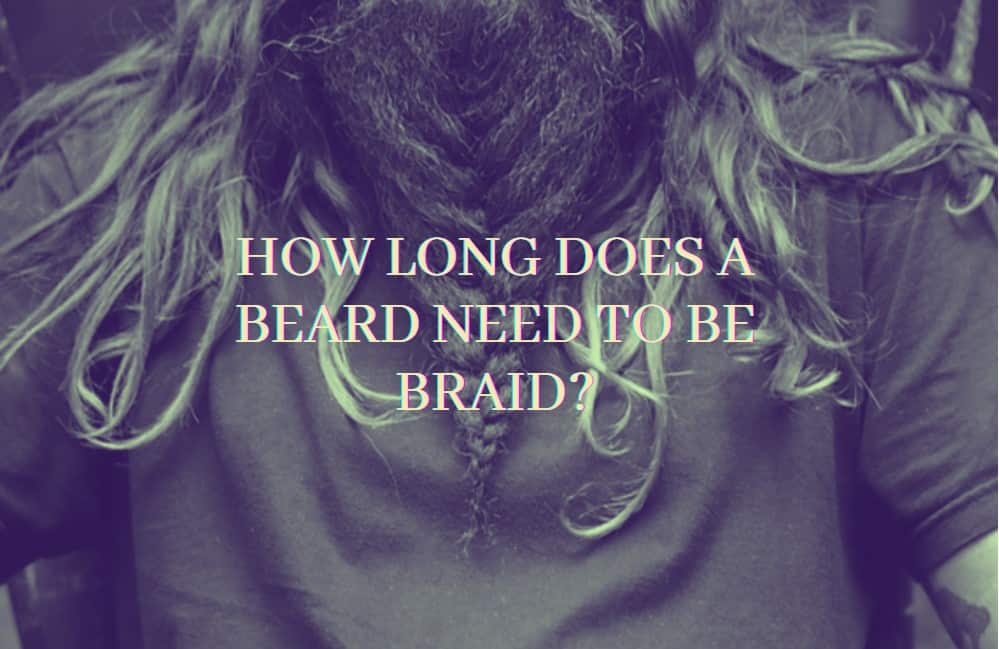 How Long Does A Beard Need To Be Braid?