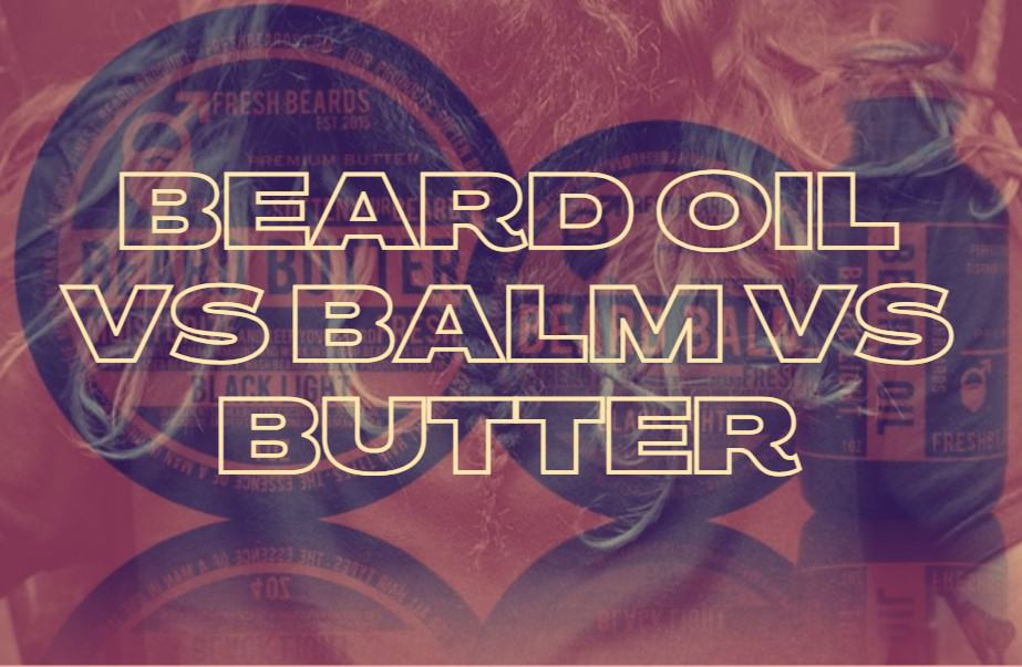 What Is The Difference Between Beard Oil, Balm, & Butter?