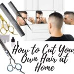 How to Cut Your Own Hair (Men) at Home